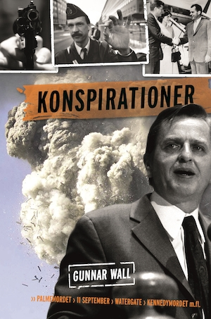 Konspirationer : [Palmemordet, 11 september, Watergate, Kennedymordet m. fl.] / Gunnar Wall