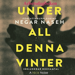 Under all denna vinter [Elektronisk resurs] : [arbetsdagboken] / Negar Naseh