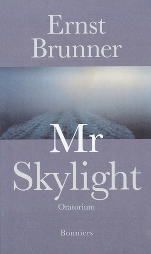 Mr Skylight [Elektronisk resurs] : [oratorium] / Ernst Brunner
