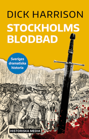 Stockholms blodbad / Dick Harrison.