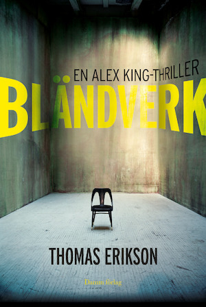 Bländverk : en Alex King-thriller / Thomas Erikson