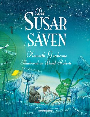 Det susar i säven / Kenneth Grahame ; illustrerad av David Roberts ; svensk text: Signe Hallström